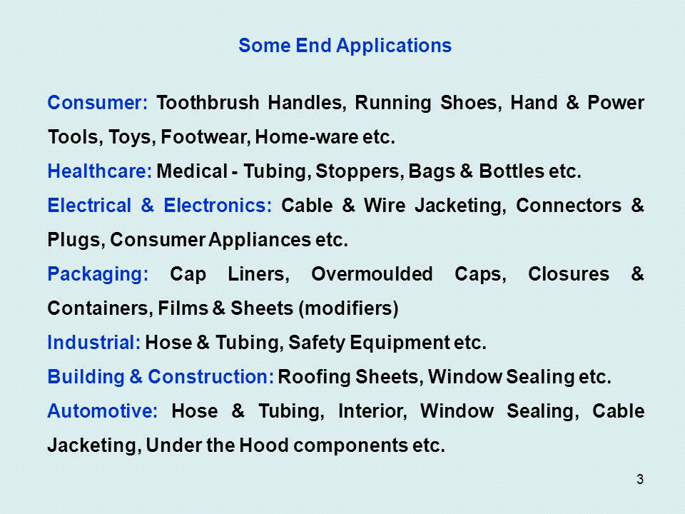Some End Applications Consumer: Toothbrush Handles, Running Shoes, Hand & Power Tools, Toys, Footwear, Home-ware etc.