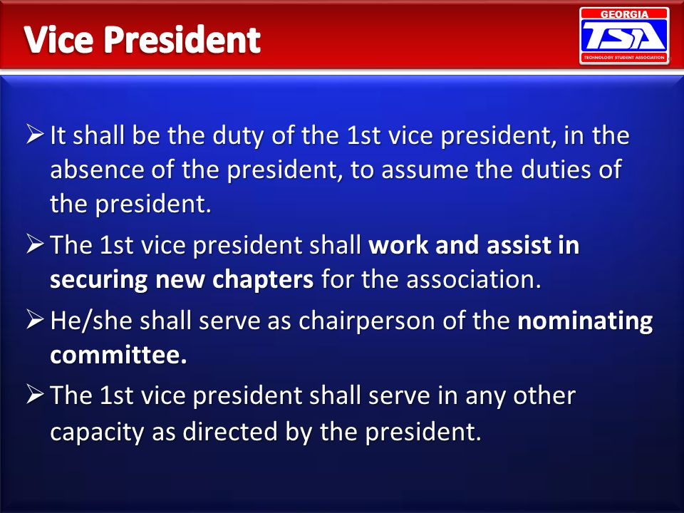 Vice President It shall be the duty of the 1st vice president, in the absence of the president, to assume the duties of the president.