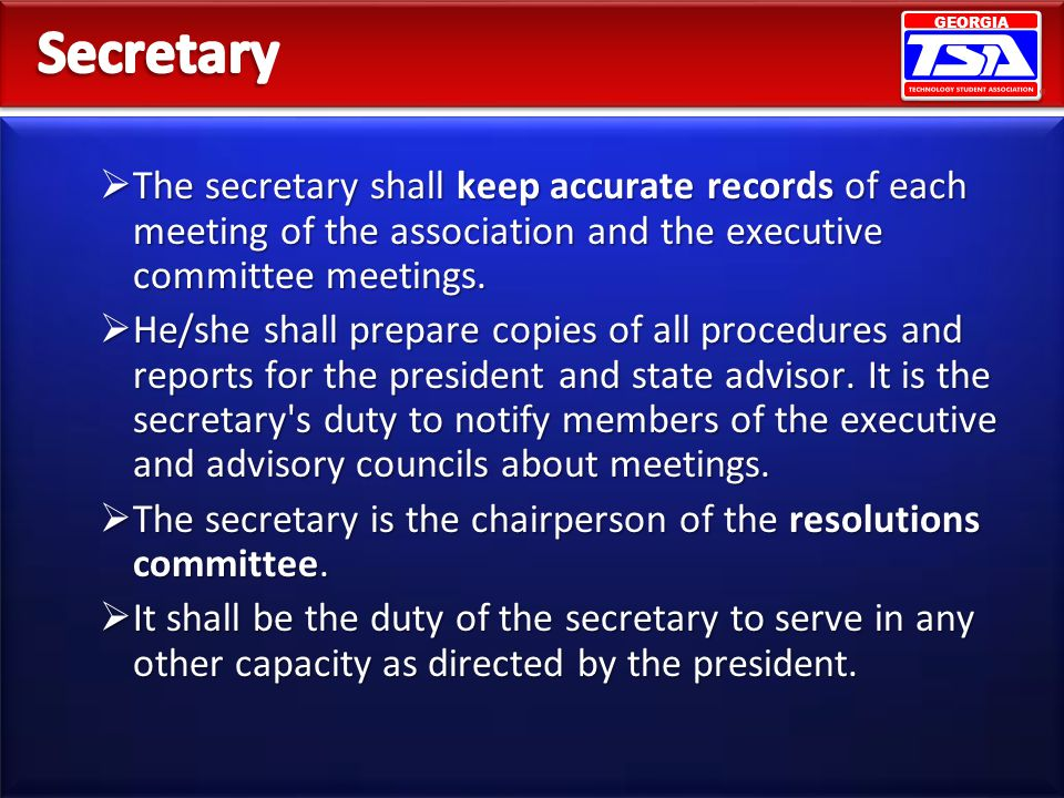 Secretary The secretary shall keep accurate records of each meeting of the association and the executive committee meetings.