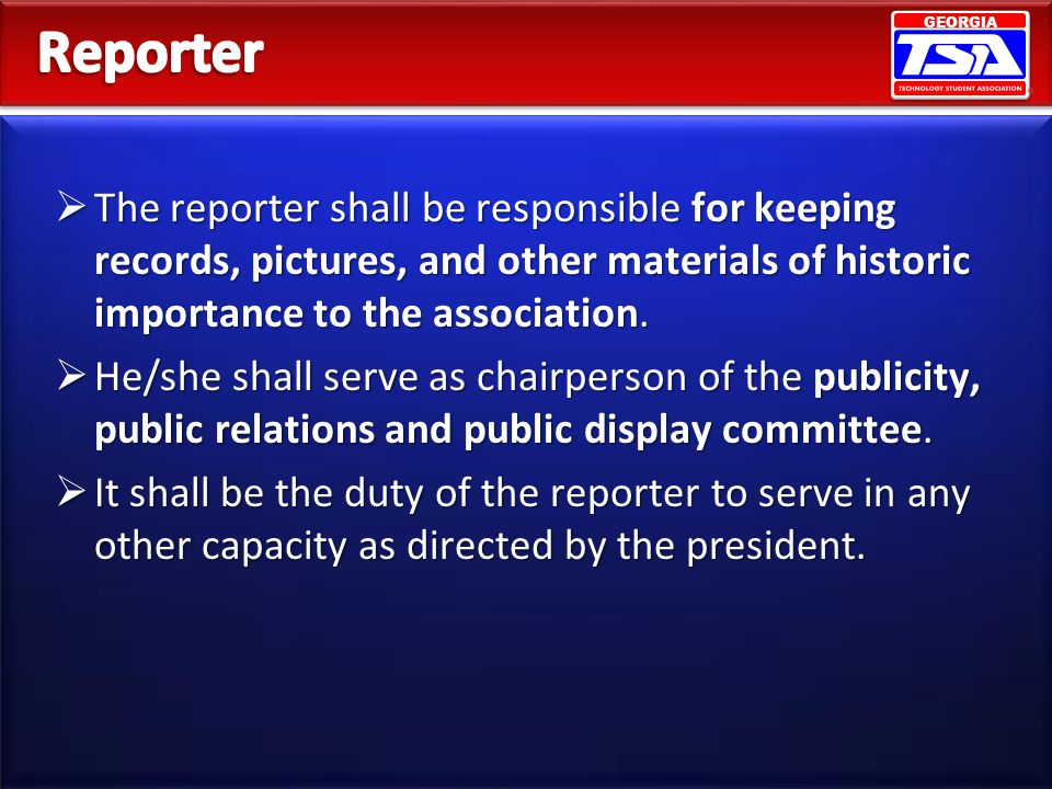 Reporter The reporter shall be responsible for keeping records, pictures, and other materials of historic importance to the association.