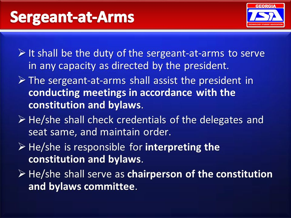 Sergeant-at-Arms It shall be the duty of the sergeant-at-arms to serve in any capacity as directed by the president.