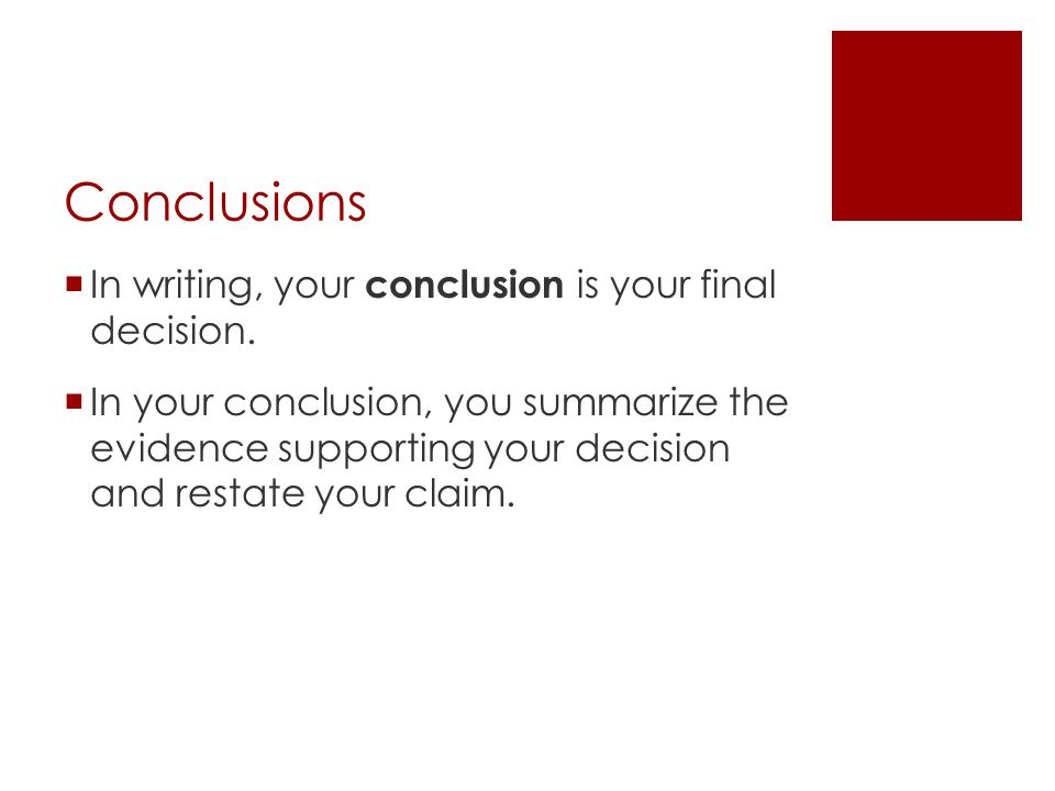Conclusions In writing, your conclusion is your final decision.