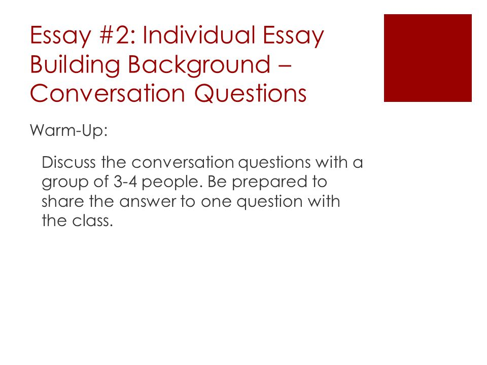 Essay #2: Individual Essay Building Background – Conversation Questions