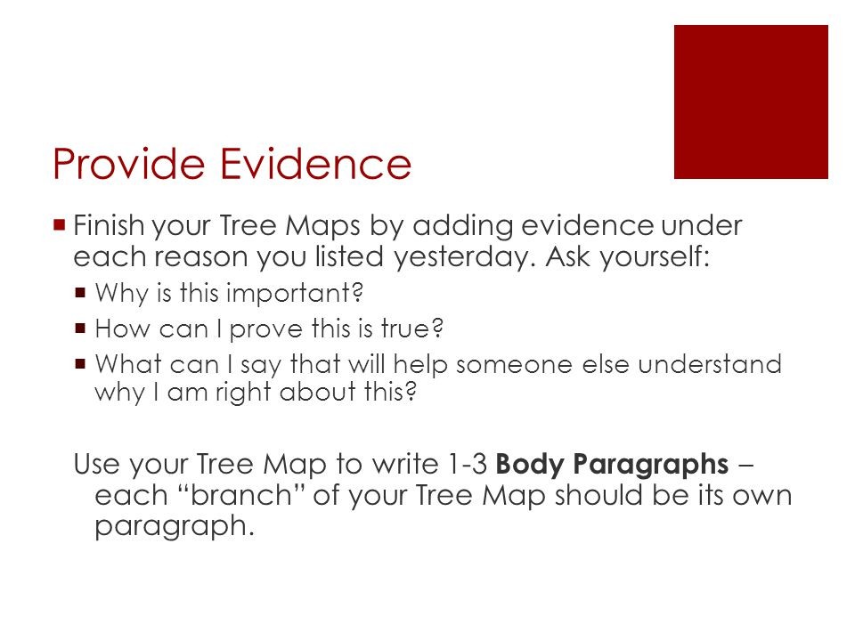 Provide Evidence Finish your Tree Maps by adding evidence under each reason you listed yesterday. Ask yourself: