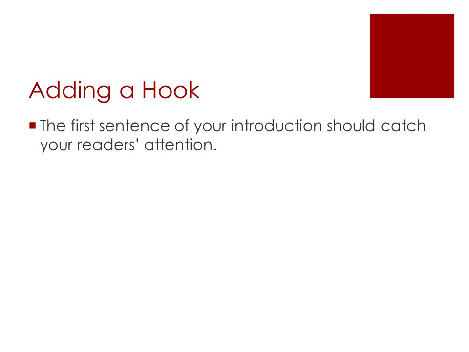 Adding a Hook The first sentence of your introduction should catch your readers' attention.