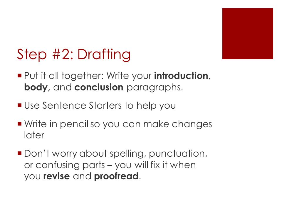 Step #2: Drafting Put it all together: Write your introduction, body, and conclusion paragraphs. Use Sentence Starters to help you.