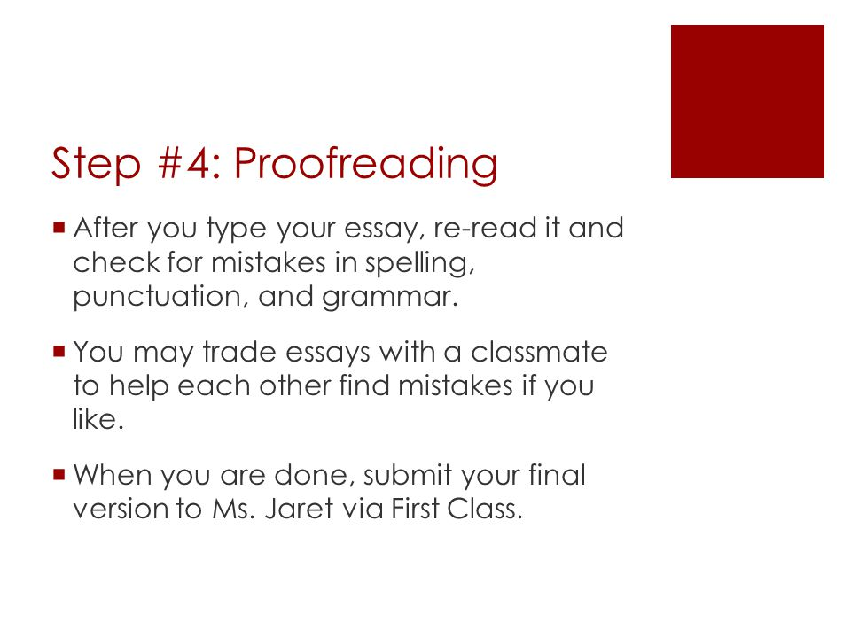Step #4: Proofreading After you type your essay, re-read it and check for mistakes in spelling, punctuation, and grammar.