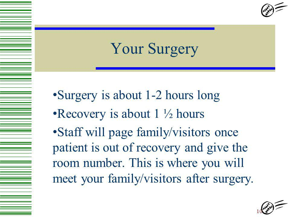 Your Surgery Surgery is about 1-2 hours long