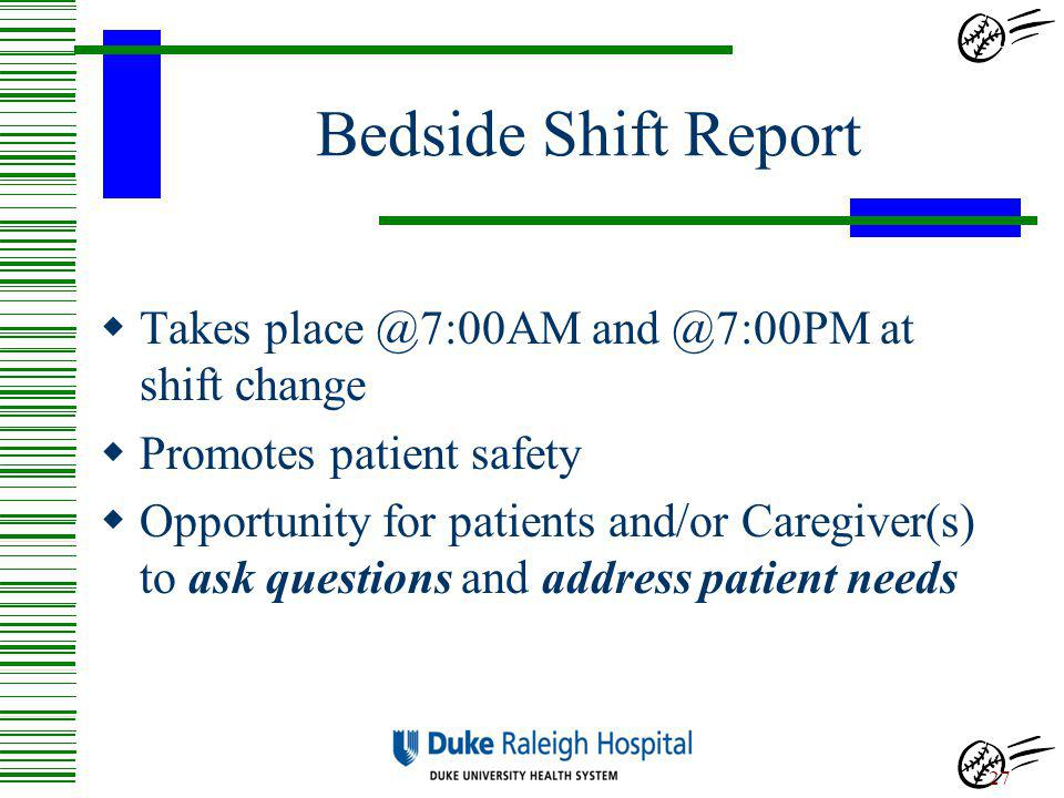 Bedside Shift Report Takes place @7:00AM and @7:00PM at shift change