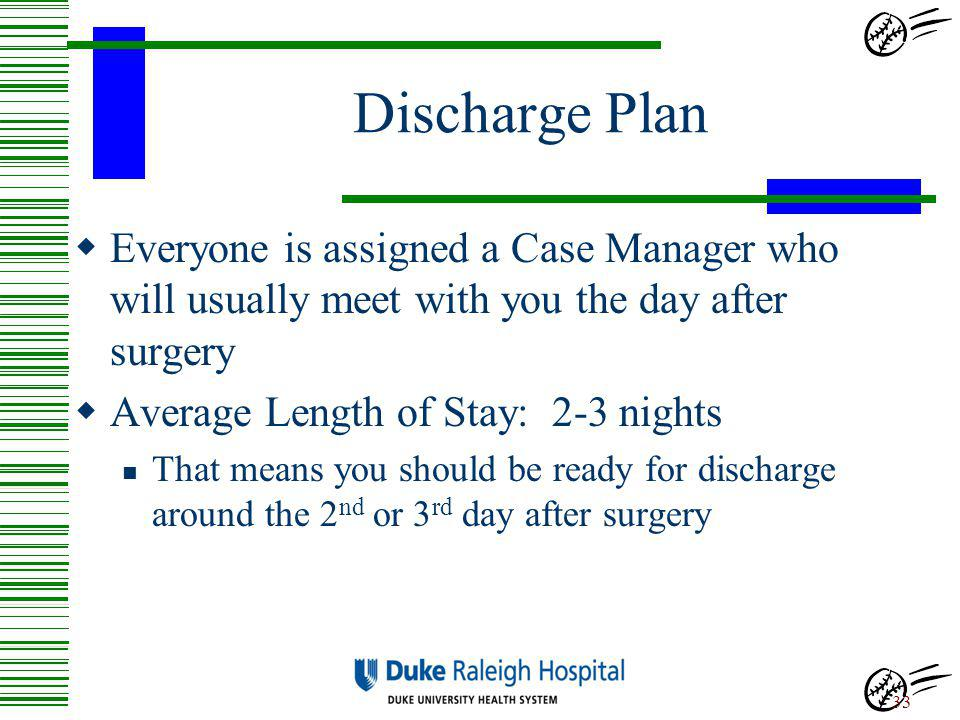 Discharge Plan Everyone is assigned a Case Manager who will usually meet with you the day after surgery.