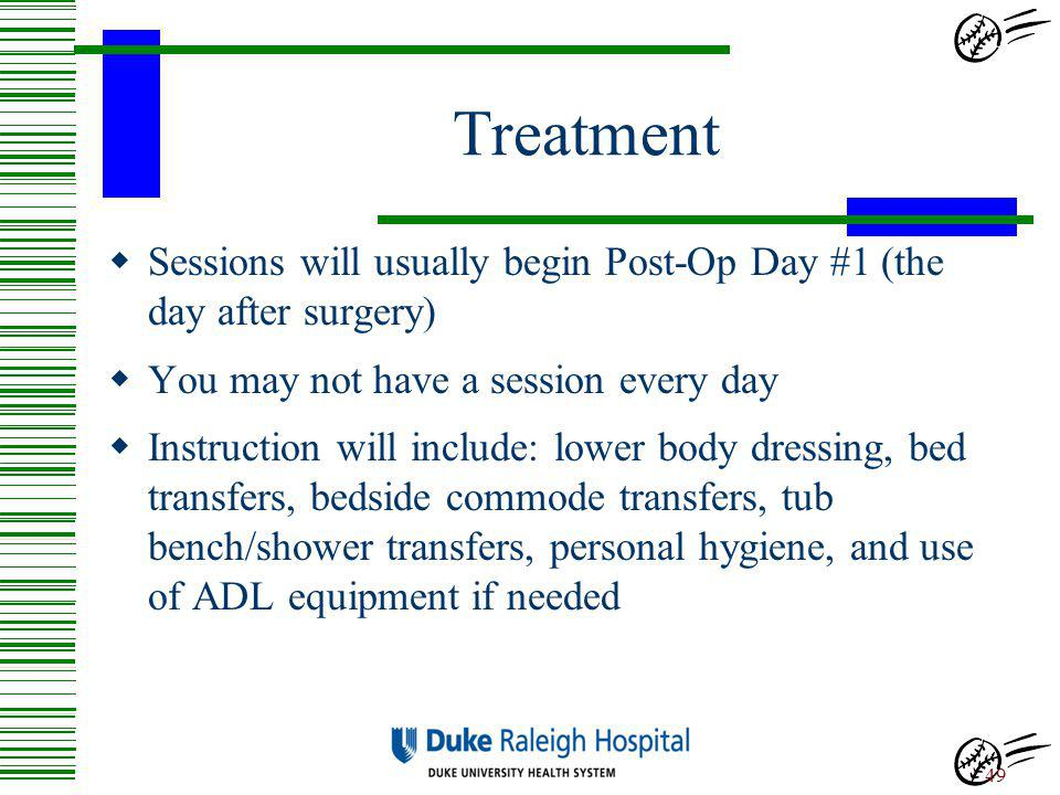 Treatment Sessions will usually begin Post-Op Day #1 (the day after surgery) You may not have a session every day.