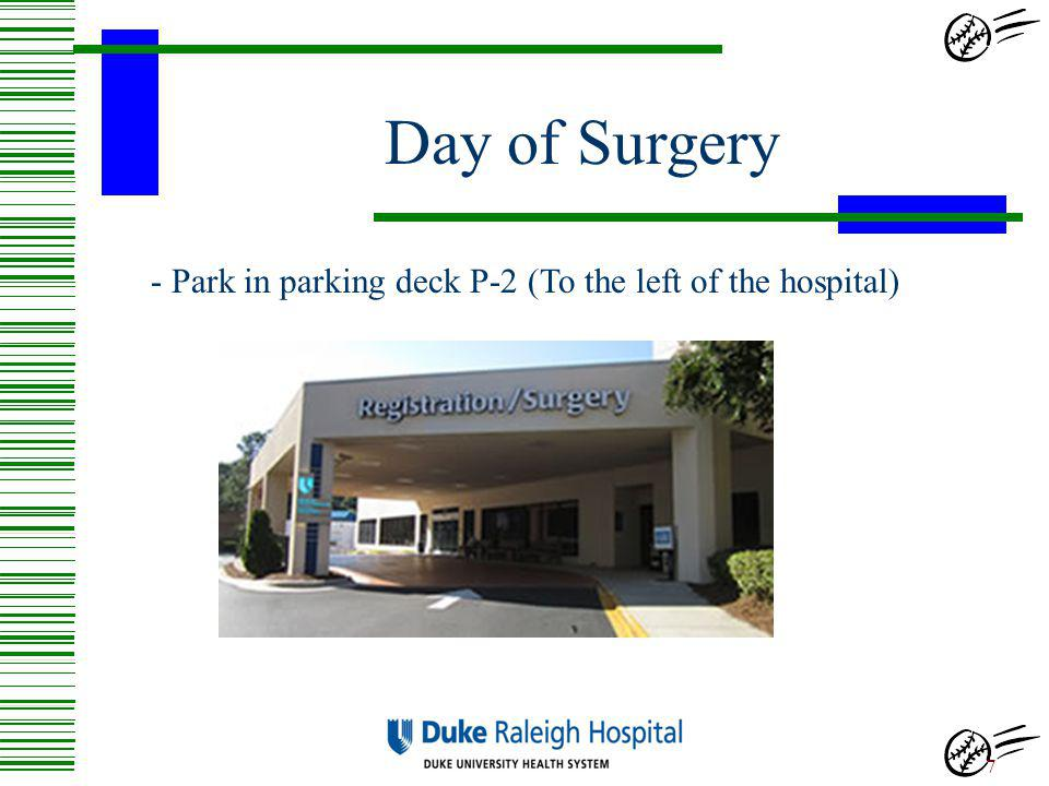 Day of Surgery - Park in parking deck P-2 (To the left of the hospital)