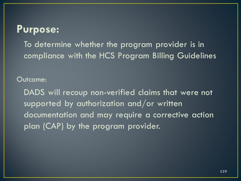 01/24/2012 Purpose: To determine whether the program provider is in compliance with the HCS Program Billing Guidelines.