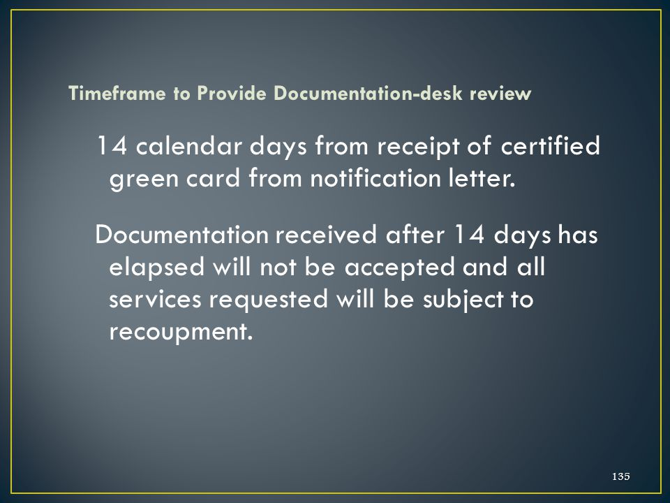 01/24/2012 Timeframe to Provide Documentation-desk review. 14 calendar days from receipt of certified green card from notification letter.