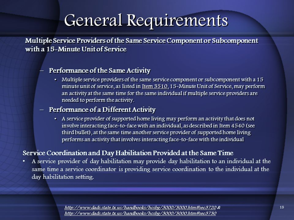 01/24/2012 General Requirements. Multiple Service Providers of the Same Service Component or Subcomponent with a 15-Minute Unit of Service.
