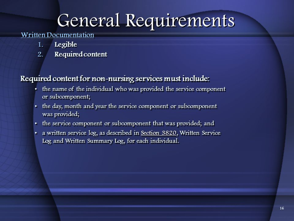 01/24/2012 General Requirements. Written Documentation. Legible. Required content. Required content for non-nursing services must include: