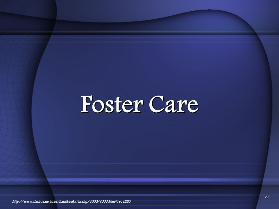 01/24/2012 Foster Care http://www.dads.state.tx.us/handbooks/hcsbg/4000/4000.htm#sec4550