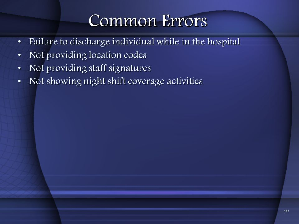 Common Errors Failure to discharge individual while in the hospital