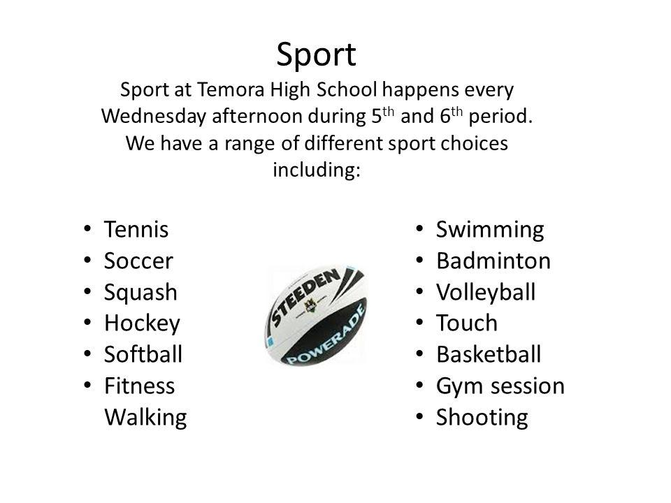 Sport Sport at Temora High School happens every Wednesday afternoon during 5th and 6th period. We have a range of different sport choices including: