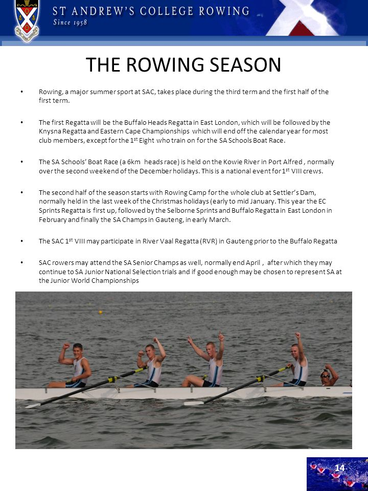 THE ROWING SEASON Rowing, a major summer sport at SAC, takes place during the third term and the first half of the first term.