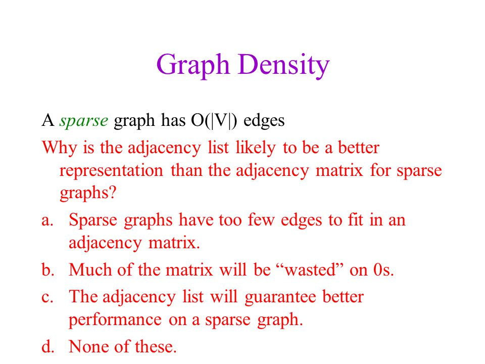 Graph Density A sparse graph has O(|V|) edges