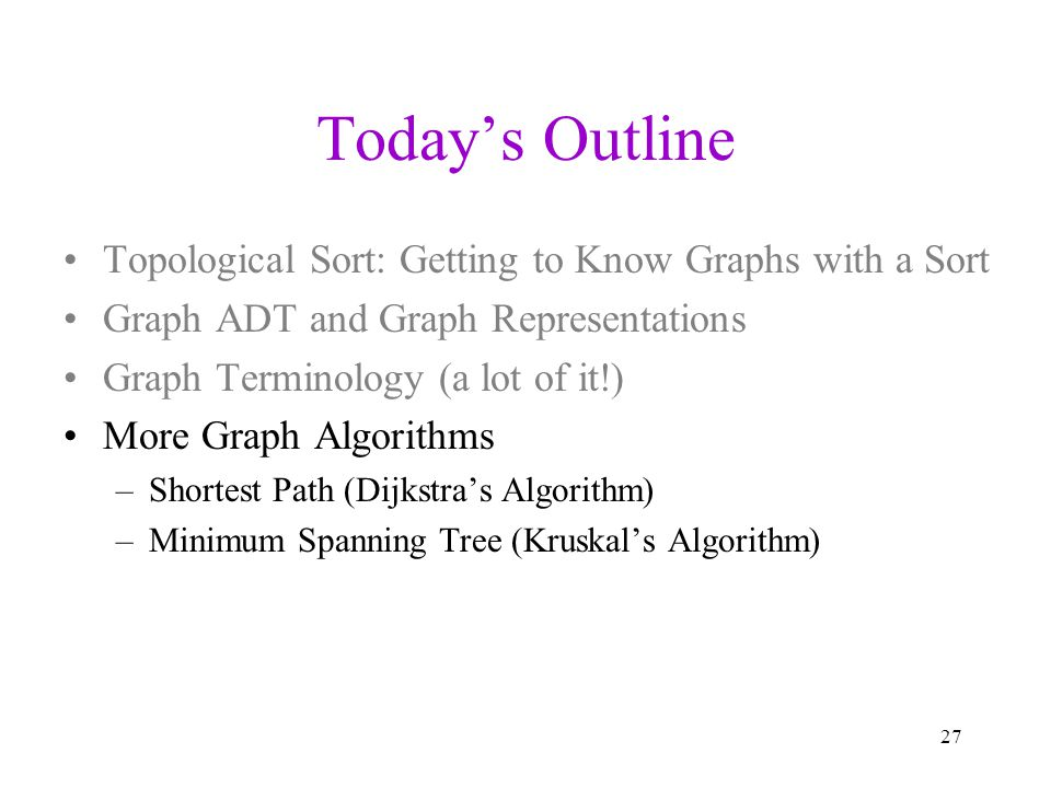 Today's Outline Topological Sort: Getting to Know Graphs with a Sort
