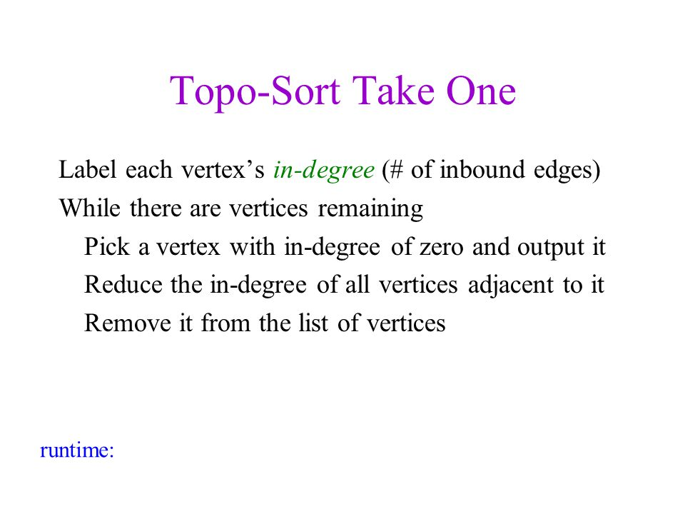 Topo-Sort Take One Label each vertex's in-degree (# of inbound edges)