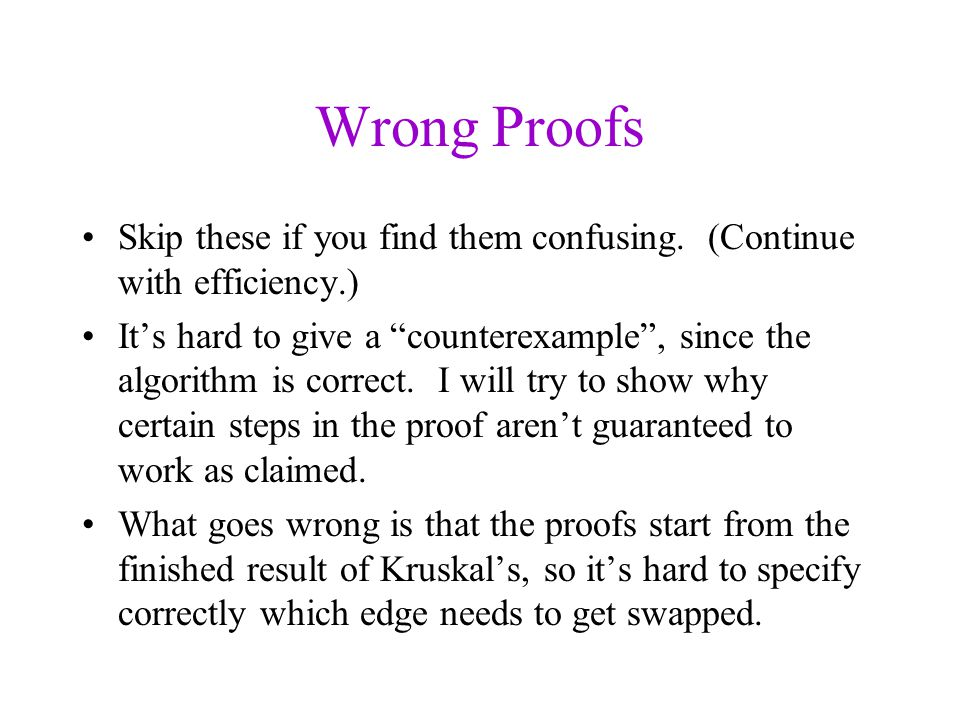 Wrong Proofs Skip these if you find them confusing. (Continue with efficiency.)