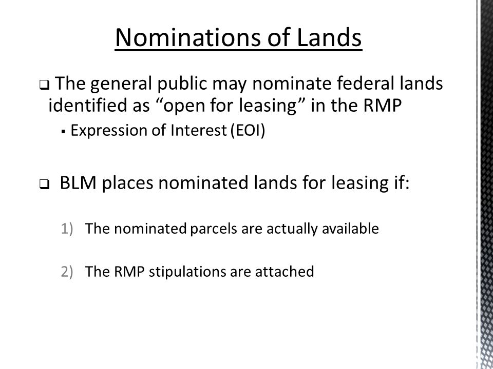 Nominations of Lands The general public may nominate federal lands identified as open for leasing in the RMP.