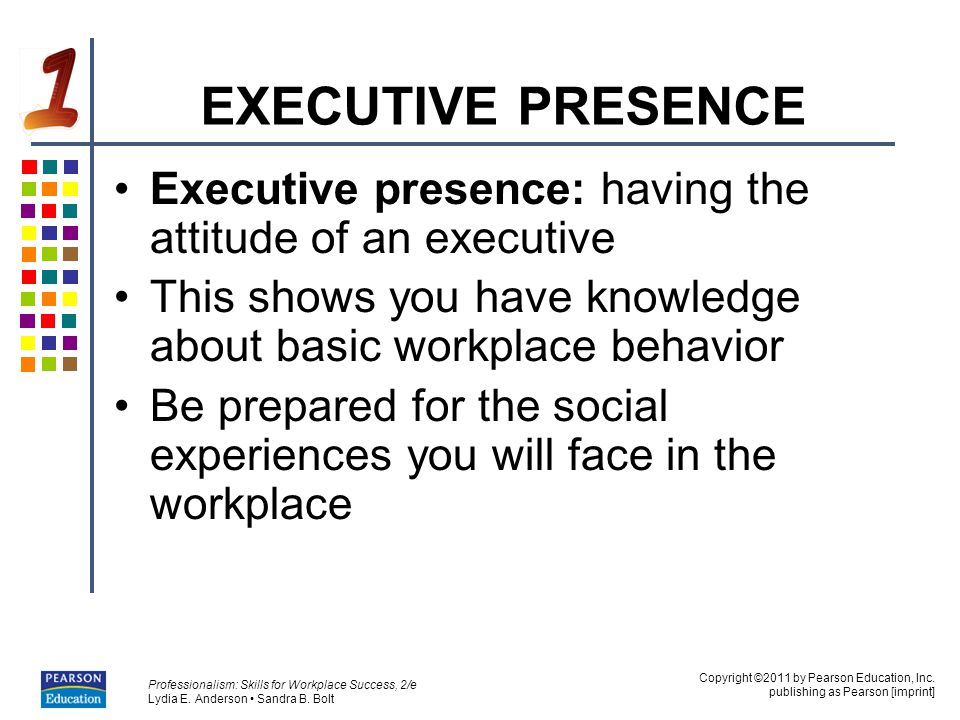 EXECUTIVE PRESENCE Executive presence: having the attitude of an executive. This shows you have knowledge about basic workplace behavior.