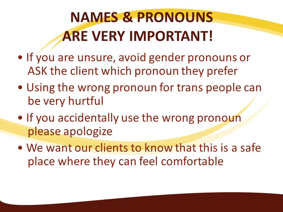 NAMES & PRONOUNS ARE VERY IMPORTANT!