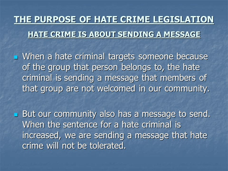 THE PURPOSE OF HATE CRIME LEGISLATION HATE CRIME IS ABOUT SENDING A MESSAGE