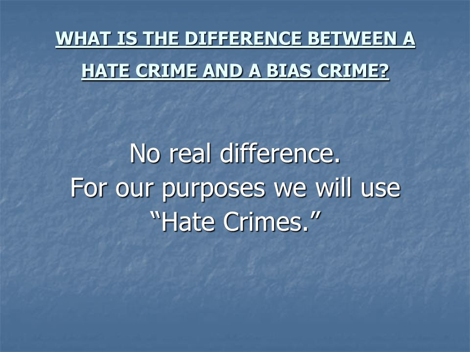WHAT IS THE DIFFERENCE BETWEEN A HATE CRIME AND A BIAS CRIME