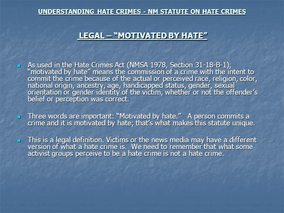 UNDERSTANDING HATE CRIMES - NM STATUTE ON HATE CRIMES LEGAL – MOTIVATED BY HATE