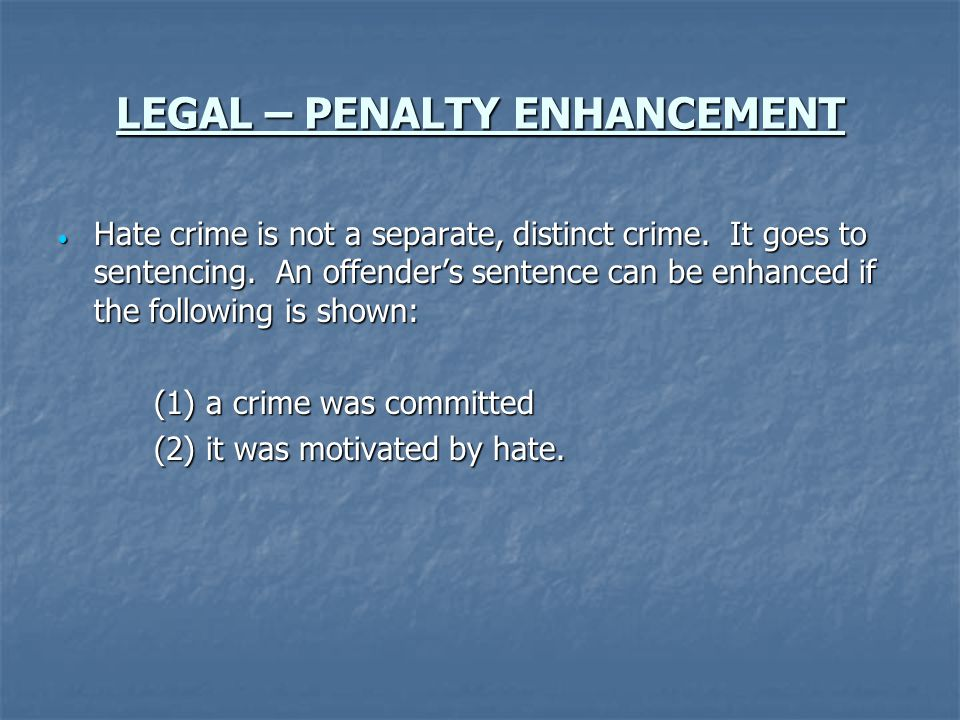 LEGAL – PENALTY ENHANCEMENT