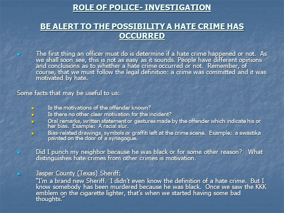 ROLE OF POLICE- INVESTIGATION BE ALERT TO THE POSSIBILITY A HATE CRIME HAS OCCURRED
