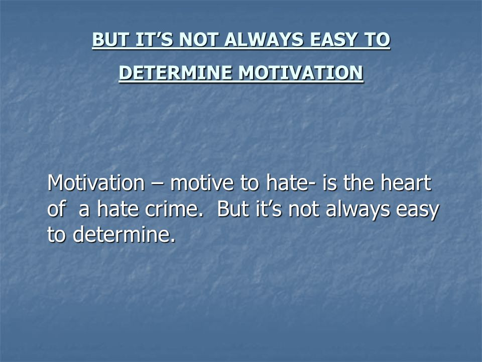 BUT IT'S NOT ALWAYS EASY TO DETERMINE MOTIVATION