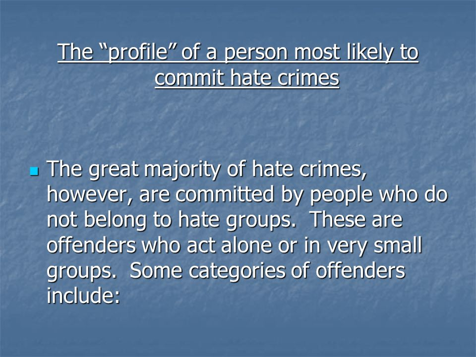 The profile of a person most likely to commit hate crimes