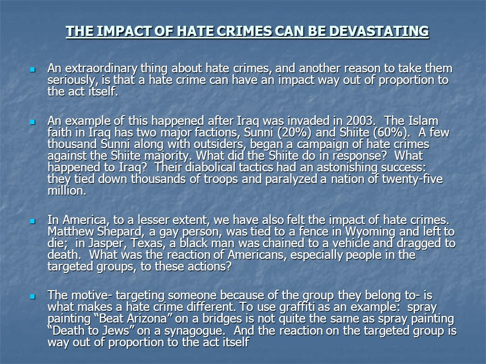 THE IMPACT OF HATE CRIMES CAN BE DEVASTATING