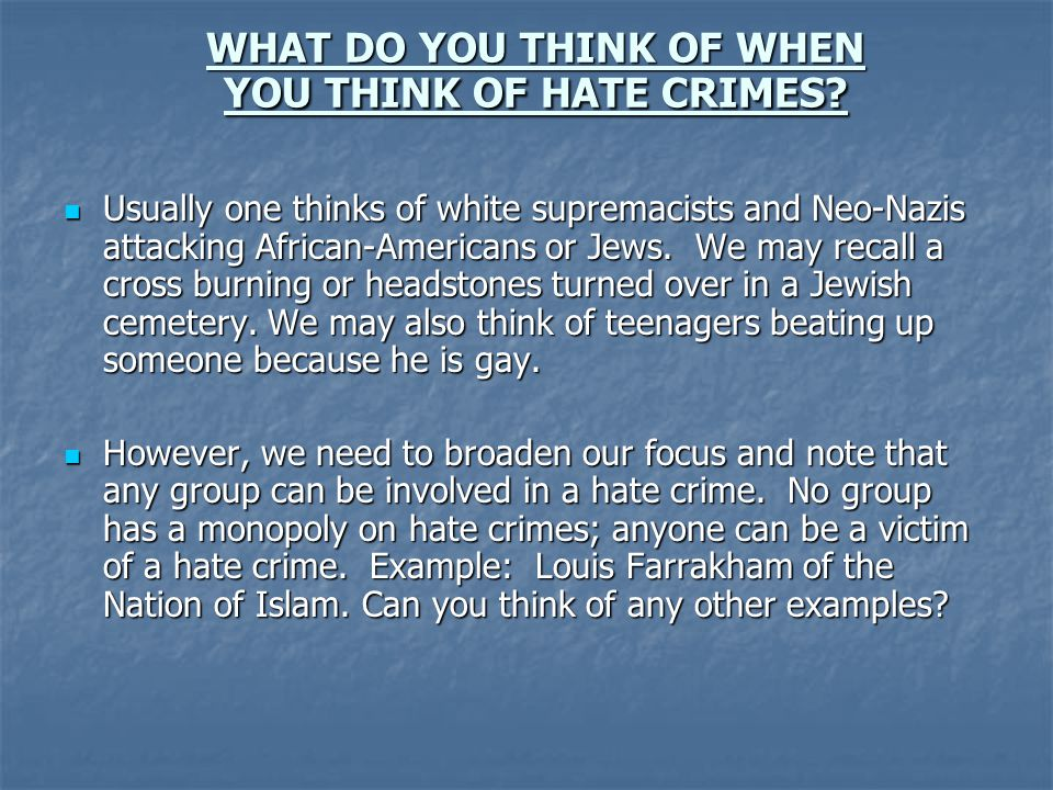 WHAT DO YOU THINK OF WHEN YOU THINK OF HATE CRIMES