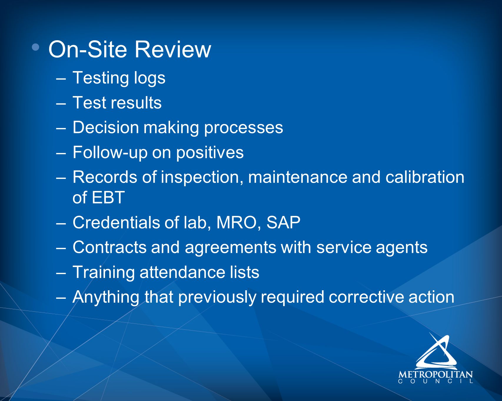 On-Site Review Testing logs Test results Decision making processes