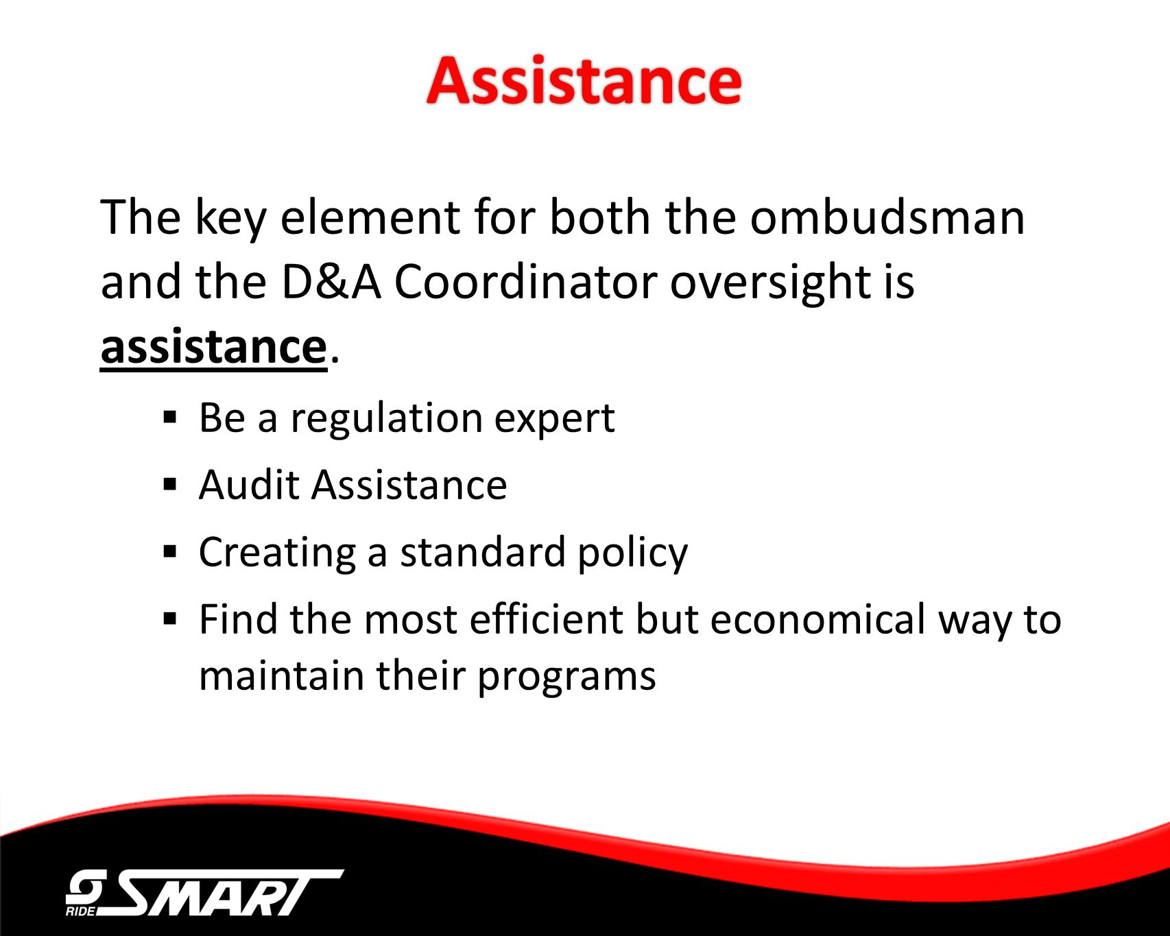 Assistance The key element for both the ombudsman and the D&A Coordinator oversight is assistance. Be a regulation expert.