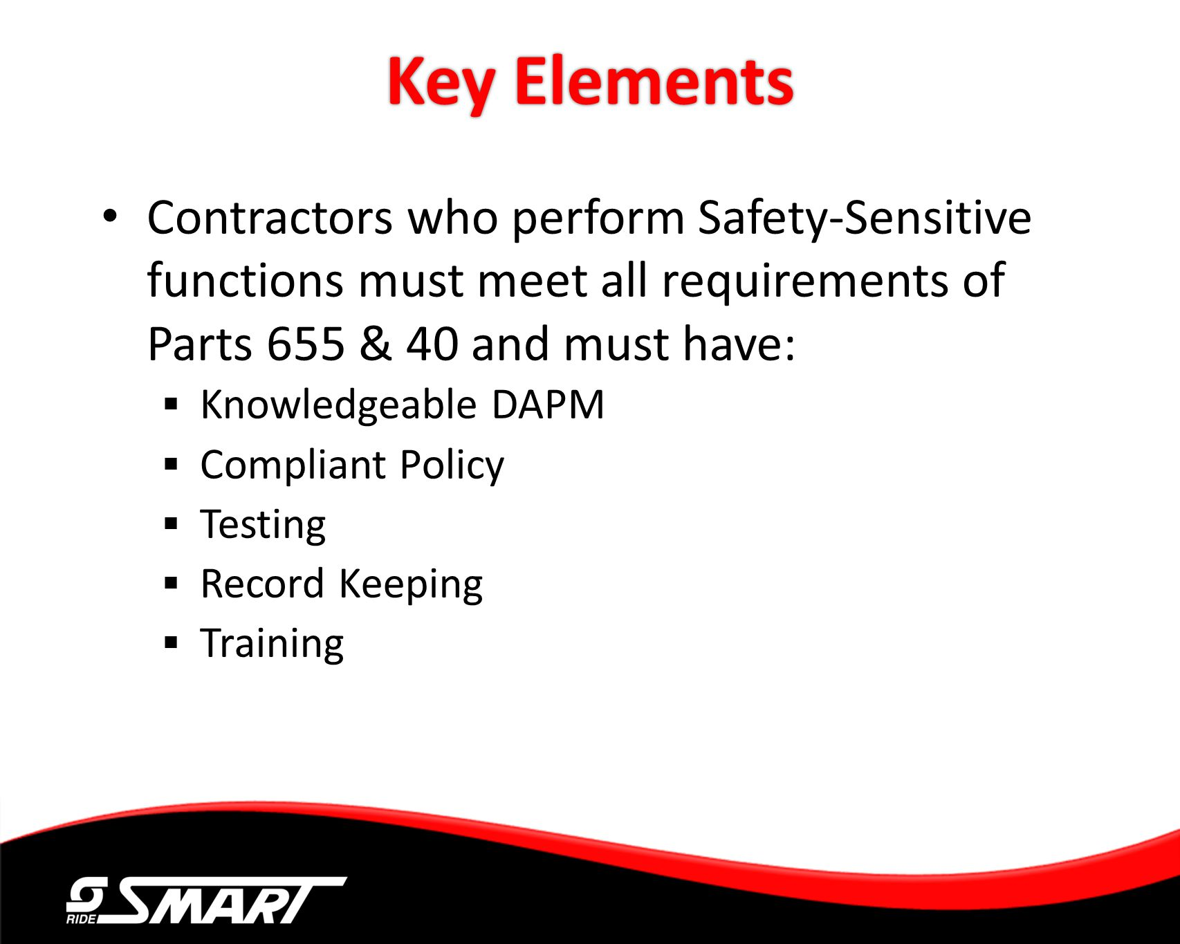 Key Elements Contractors who perform Safety-Sensitive functions must meet all requirements of Parts 655 & 40 and must have: