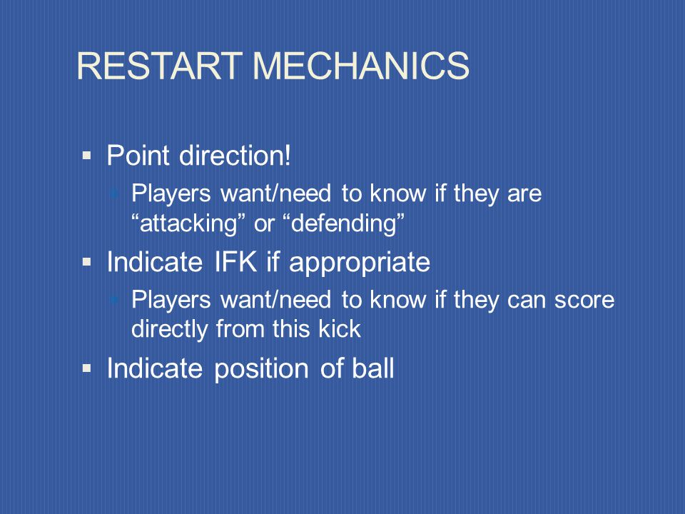 RESTART MECHANICS Point direction! Indicate IFK if appropriate