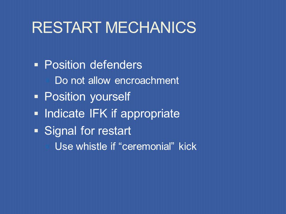 RESTART MECHANICS Position defenders Position yourself