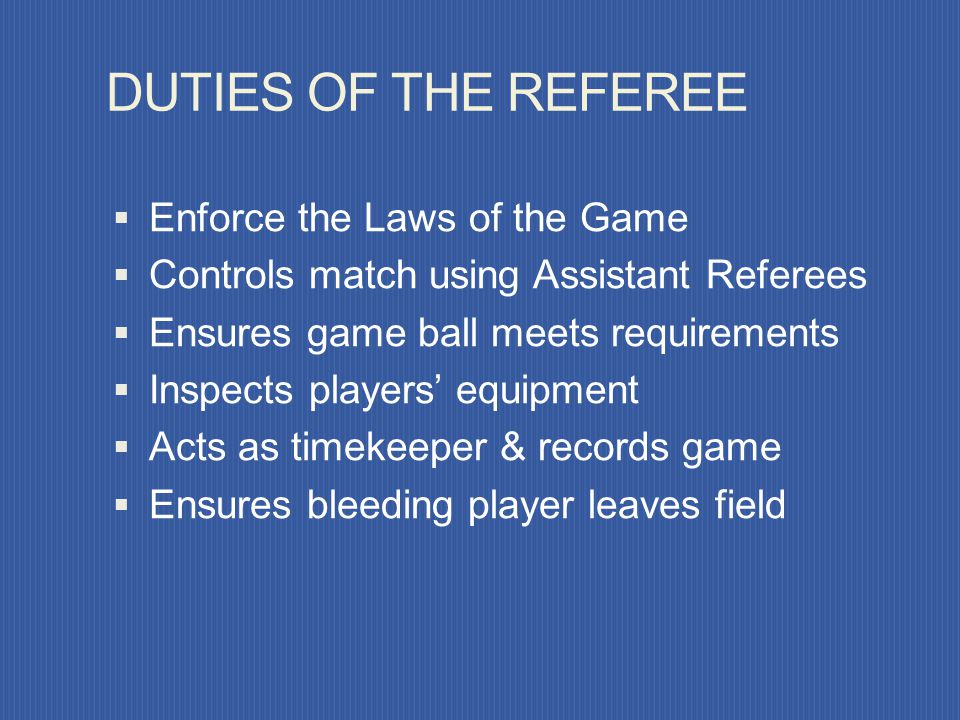 DUTIES OF THE REFEREE Enforce the Laws of the Game