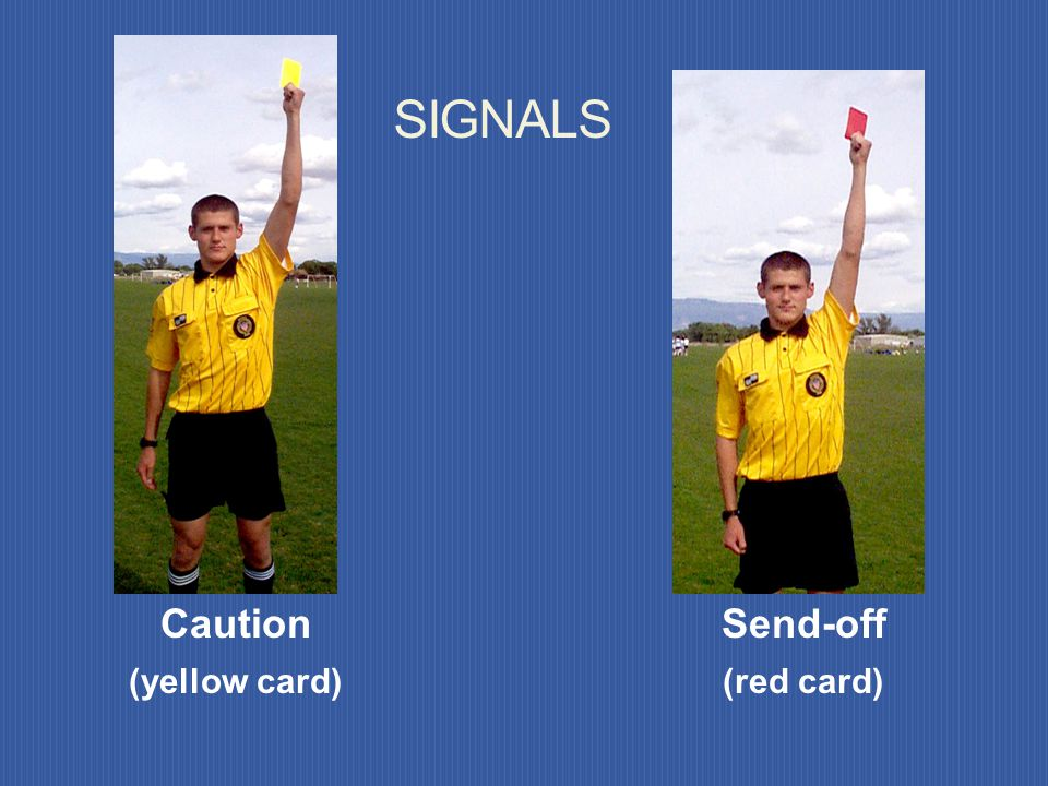 Caution (yellow card) Send-off (red card) SIGNALS