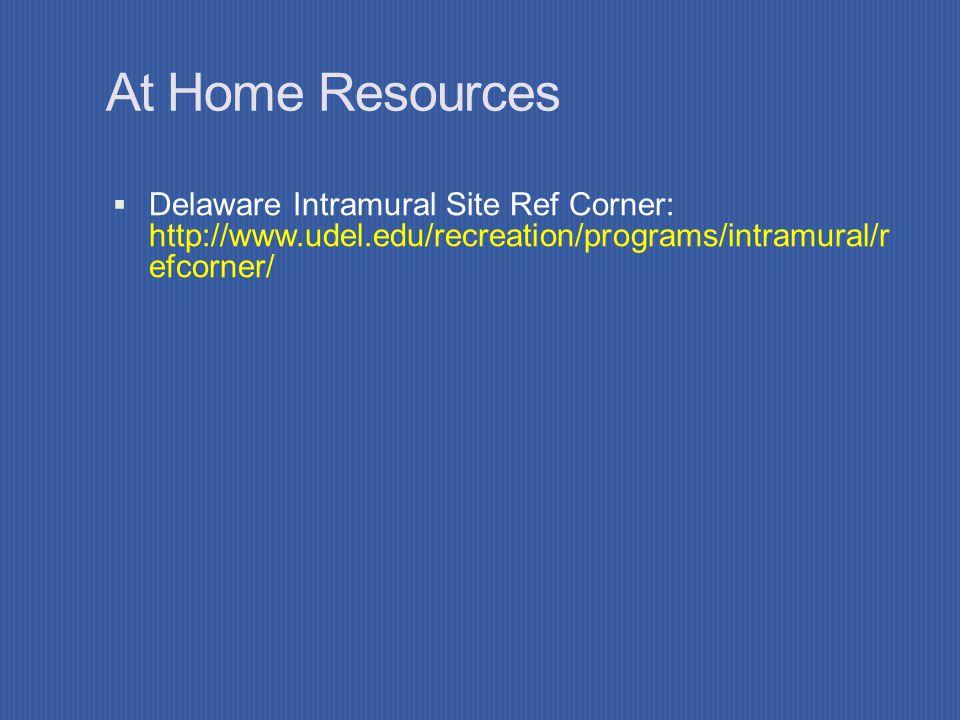 At Home Resources Delaware Intramural Site Ref Corner: http://www.udel.edu/recreation/programs/intramural/r efcorner/