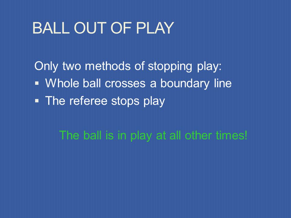 The ball is in play at all other times!