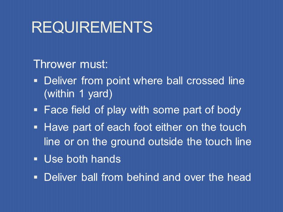REQUIREMENTS Thrower must: